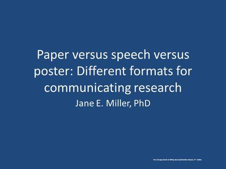 The Chicago Guide to Writing about Multivariate Analysis, 2 nd edition. Paper versus speech versus poster: Different formats for communicating research.