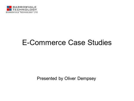 E-Commerce Case Studies Presented by Oliver Dempsey.