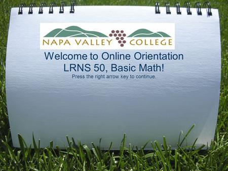 Welcome to Online Orientation LRNS 50, Basic Math! Press the right arrow key to continue.