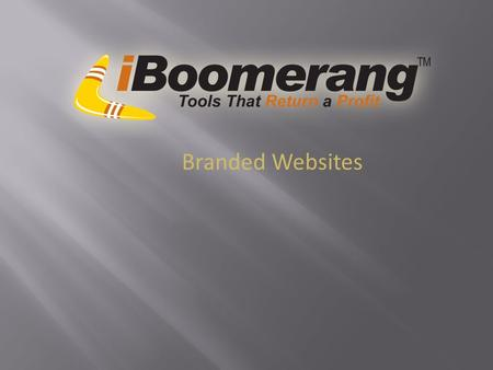 "Branded Websites. Branded Website Training Click the ""Edit Pencil"" to edit the website Enter in your iBoomerang username and password."