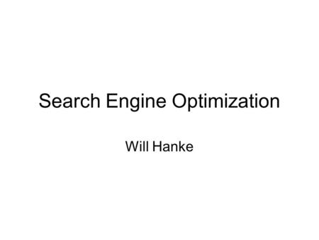 Search Engine Optimization Will Hanke. Owner, Lighthouse Technologies Since 1997 Web Design & Development Custom Web Programming Web Hosting Search Engine.
