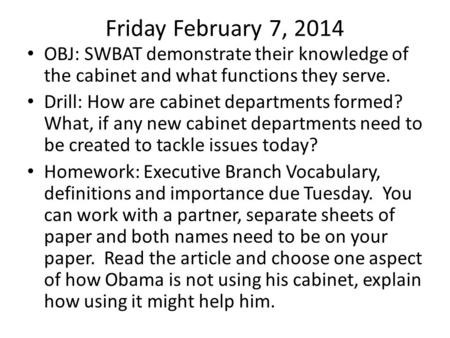 Friday February 7, 2014 OBJ: SWBAT demonstrate their knowledge of the cabinet and what functions they serve. Drill: How are cabinet departments formed?