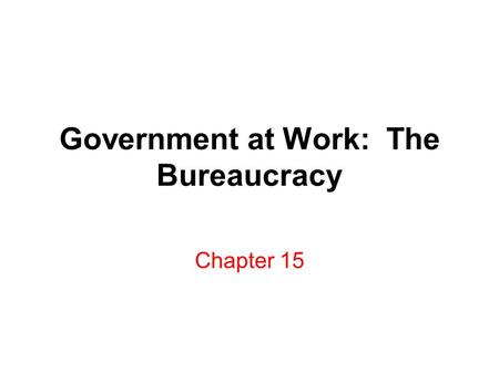 Government at Work: The Bureaucracy