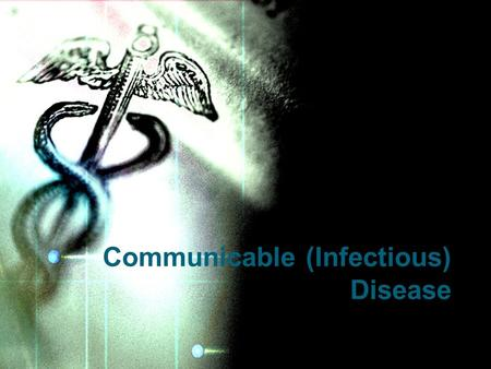 Communicable (Infectious) Disease. Any agent that causes disease –Viruses –Fungi –Protozoans –Bacteria –Parasites Pathogens.