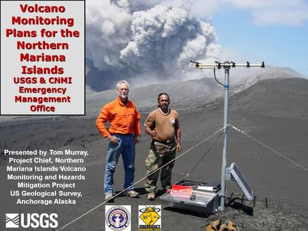 U.S. Department of the Interior U.S. Geological Survey Volcano Monitoring Plans for the Northern Mariana Islands USGS & CNMI Emergency Management Office.
