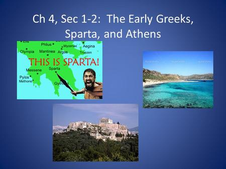 Ch 4, Sec 1-2: The Early Greeks, Sparta, and Athens
