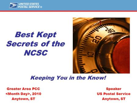 Best Kept Secrets of the NCSC Keeping You in the Know! Speaker US Postal Service Anytown, ST Greater Area PCC, 2010 Anytown, ST.