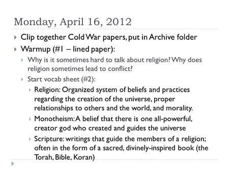 Monday, April 16, 2012  Clip together Cold War papers, put in Archive folder  Warmup (#1 – lined paper):  Why is it sometimes hard to talk about religion?