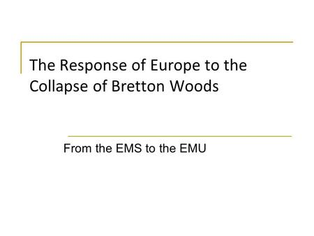 The Response of Europe to the Collapse of Bretton Woods