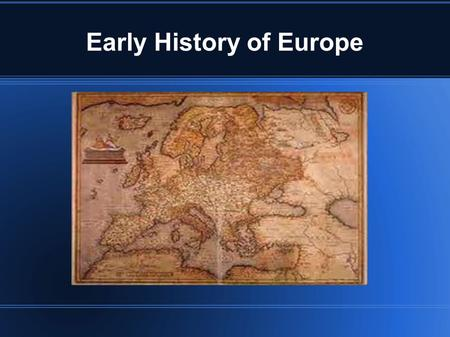 Early History of Europe. Classical Greece & Rome Both have made major contributions to the Western World even today.