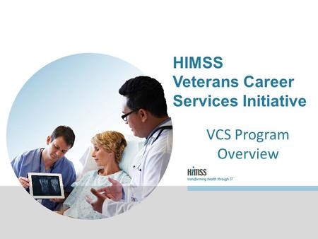 VCS Program Overview HIMSS Veterans Career Services Initiative.