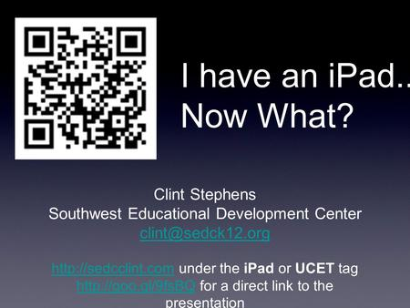 I have an <strong>iPad</strong>... Now What? Clint Stephens Southwest Educational Development Center under the.