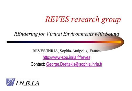 REVES research group REndering for Virtual Environments with Sound REVES/INRIA, Sophia-Antipolis, France  Contact:
