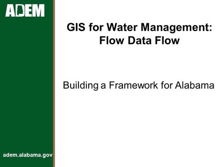 Adem.alabama.gov GIS for Water Management: Flow Data Flow Building a Framework for Alabama.