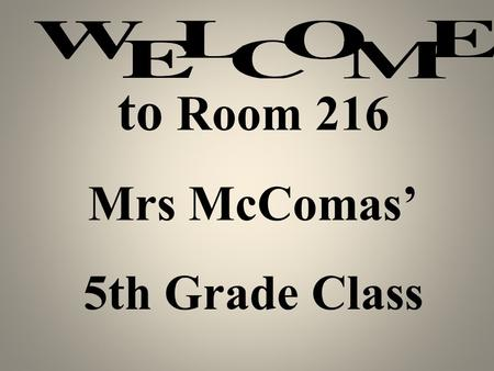 to Room 216 Mrs McComas' 5th Grade Class Room 216.