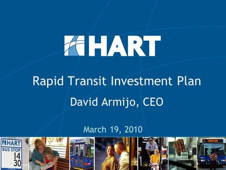 Rapid Transit Investment Plan David Armijo, CEO March 19, 2010.