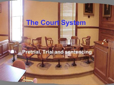 The Court System Pretrial, Trial and sentencing. Proceeding Before a Trial Booking –Police station for booking –Process of making a police record Fingerprinted,