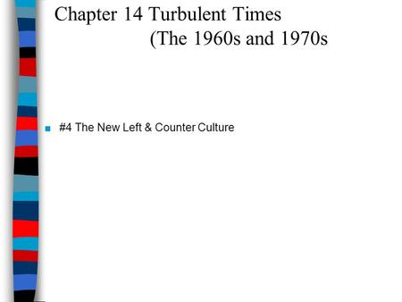 Chapter 14 Turbulent Times (The 1960s and 1970s ■#4 The New Left & Counter Culture.
