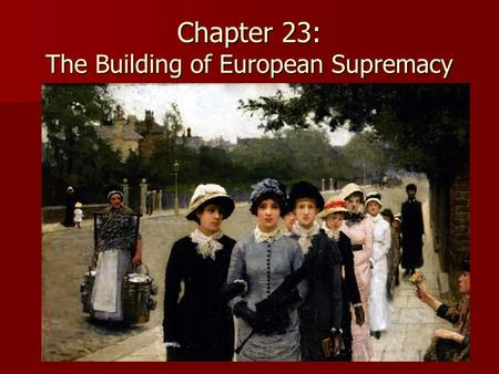 Chapter 23: The Building of European Supremacy