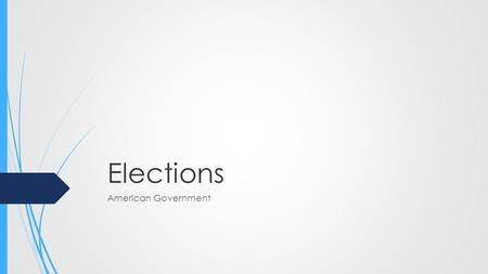 Elections American Government. Legitimacy  The reason why elections are successful within the United States is because we believe they have legitimacy.