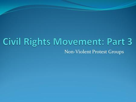 Non-Violent Protest Groups. Major Civil Rights Groups There were four major nonviolent civil rights groups National Association for the Advancement of.
