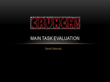 Daniel Ostrowski MAIN TASK EVALUATION. MEDIA CONVENTIONS ADHERED TO In my product I used a range of standard media conventions; such as: On the cover.