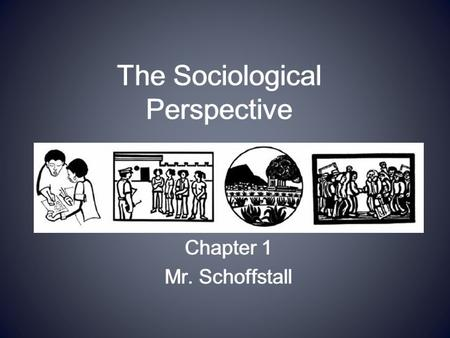 The Sociological Perspective Chapter 1 Mr. Schoffstall Chapter 1 Mr. Schoffstall.