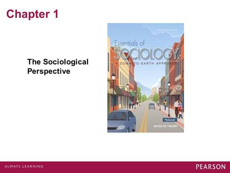 Chapter 1 The Sociological Perspective. Sociology © 2013 Pearson Education, Inc. All rights reserved. The scientific study of society and human behavior.