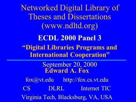 "Networked Digital Library of Theses and Dissertations (www.ndltd.org) ECDL 2000 Panel 3 ""Digital Libraries Programs and International Cooperation"" September."