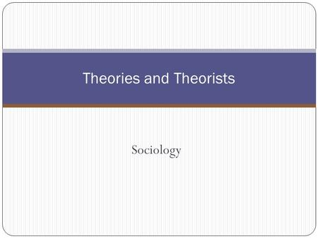 Sociology Theories and Theorists. Lesson Outline Introduction to Sociology: Theories and Theorists 2 What is a Theory? Sociology's family tree (theorists)