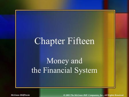 McGraw-Hill/Irwin © 2003 The McGraw-Hill Companies, Inc., All Rights Reserved. Chapter Fifteen Money and the Financial System.