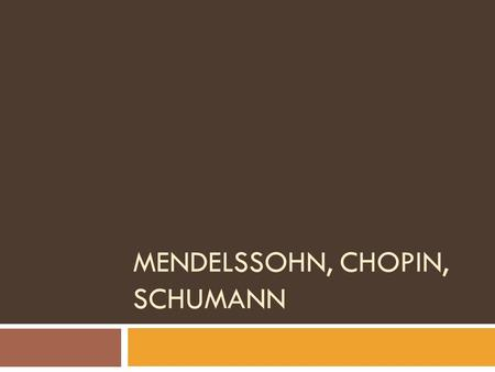 MENDELSSOHN, CHOPIN, SCHUMANN. Felix's gift  He proved to be gifted in music.  At ten, he was reading Latin and studying arithmetic, geometry, history.