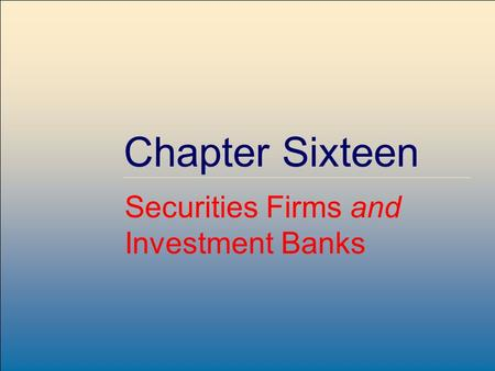 McGraw-Hill /Irwin Copyright © 2004 by The McGraw-Hill Companies, Inc. All rights reserved. 16-1 Chapter Sixteen Securities Firms and Investment Banks.