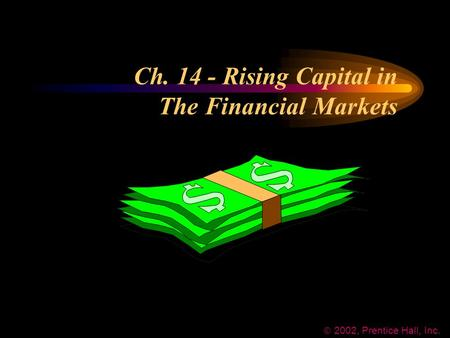 Ch. 14 - Rising Capital in The Financial Markets  2002, Prentice Hall, Inc.
