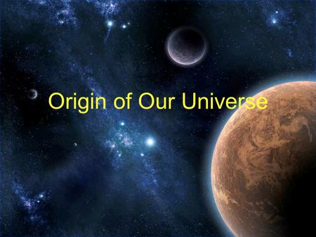 Origin of Our Universe. Before the Big Bang? As cosmologists begin to understand what happened just after the Big Bang, many are questioning what led.