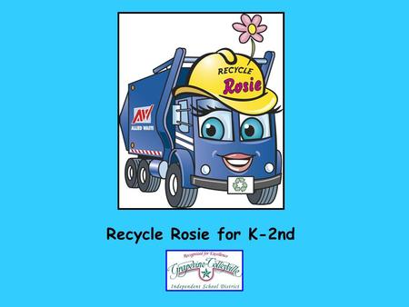 Recycle Rosie for K-2nd. Americans generate approximately 1-2 bags of trash each day.