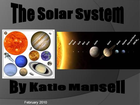 February 2010. Introduction  In our solar system, nine planets circle around our Sun. The Sun sits in the middle while the planets travel in circular.