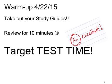 Warm-up 4/22/15 Take out your Study Guides!! Review for 10 minutes Target TEST TIME! 1.
