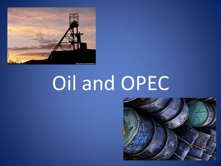 Oil and OPEC. Oil is a nonrenewable resource A natural resource with economic value that is slow to form and is destroyed by use Another name is fossil.