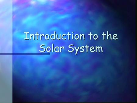 Introduction to <strong>the</strong> <strong>Solar</strong> <strong>System</strong> OUR <strong>SOLAR</strong> <strong>SYSTEM</strong> n <strong>Planets</strong> n Stars n Sun n Moon.
