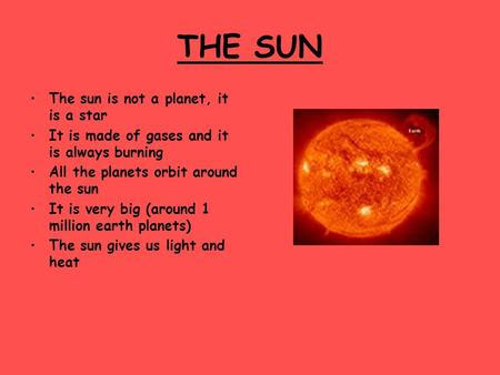 THE SUN The sun is not a planet, it is a star