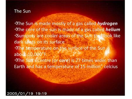 The Sun The Sun is made mostly of a gas called hydrogen
