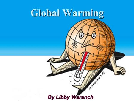 Global Warming By Libby Waranch.