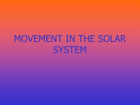 MOVEMENT IN THE SOLAR SYSTEM. The sun is a huge ball of glowing gases at the center of the solar system. This star supplies light energy for the earth.