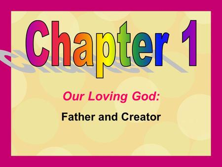 Chapter 1 Our Loving God: Father and Creator.