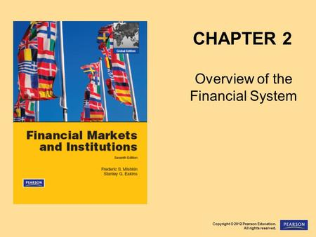 Copyright © 2012 Pearson Education. All rights reserved. CHAPTER 2 Overview of the Financial System.