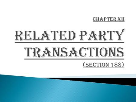 RELATED Party TRANSACTIONS (section 188). Related Party Means 1. Director 2. Director's Relative 3. KMP 4. KMP' s Relative Private Company Where Director/