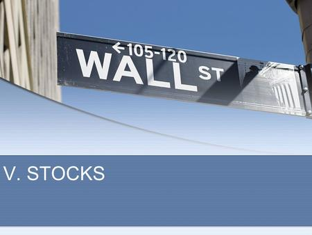 "V. STOCKS. ""Bulls Make Money, Bears Make Money, but Pigs Get Slaughtered"" – Wall Street SayingWall Street Saying."