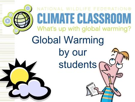 Global Warming by our students What Is Global Warming? Global warming is the warming of the earth through carbon dioxide (CO2) being pumped into the.