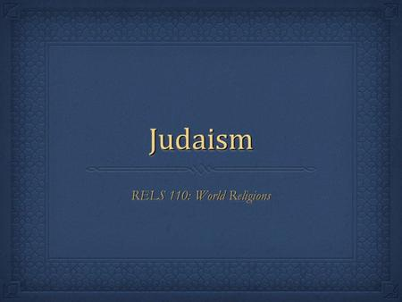 JudaismJudaism RELS 110: World Religions <strong>Slide</strong> 2. <strong>Love</strong> & Peace or Else <strong>Love</strong> & Peace or Else <strong>Love</strong> & Peace or Else <strong>Love</strong> & Peace or Else Lay down Lay down.